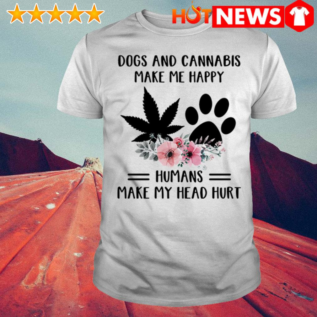 Floral Dogs and cannabis make me happy humans make my head hurt shirt