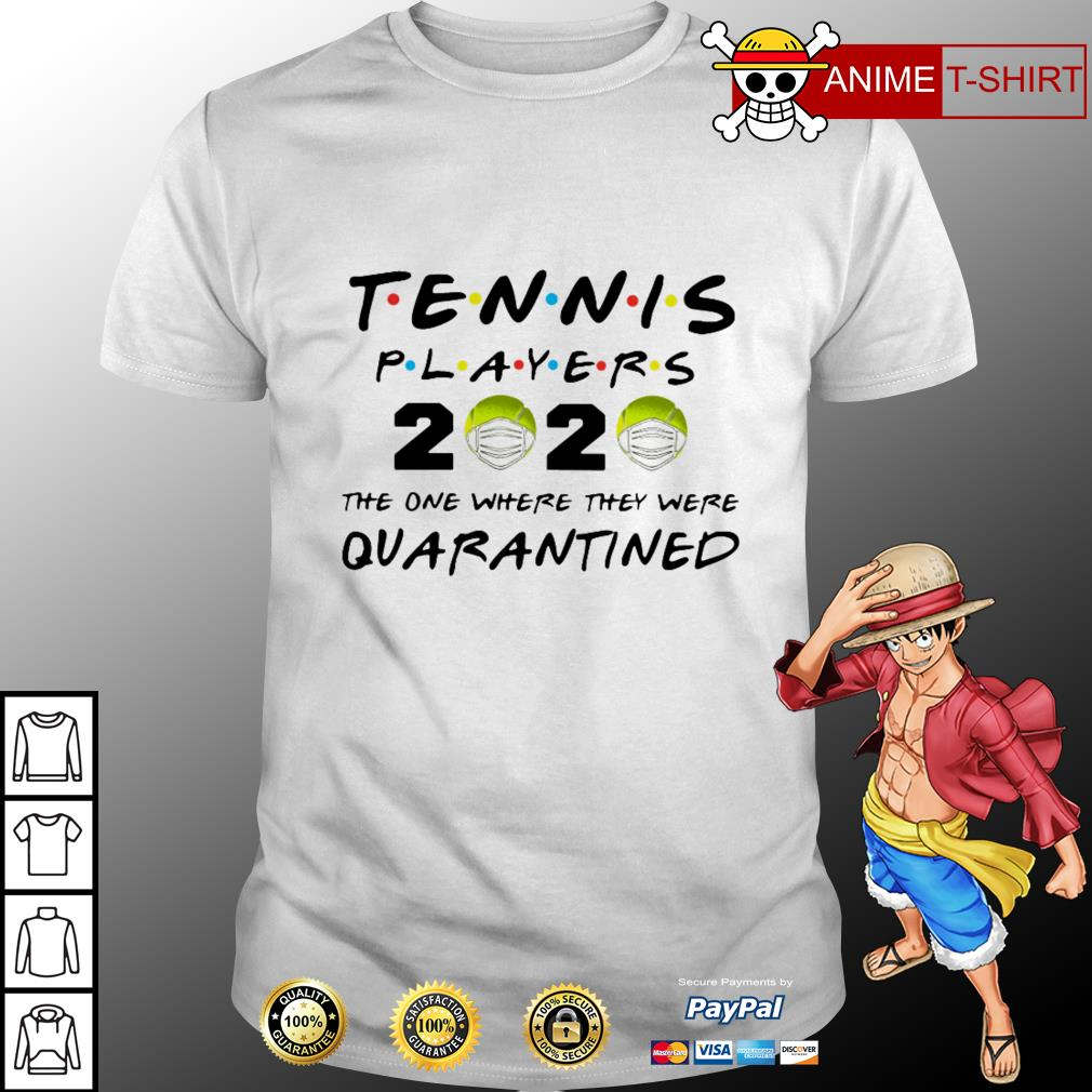 Tennis Players 2020 the one where they were quarantine shirt