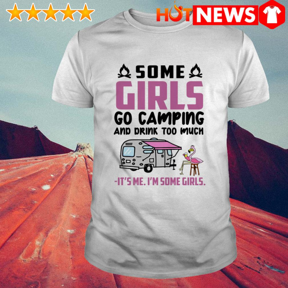 Flamingo some girl go camping it's me I'm some girl shirt