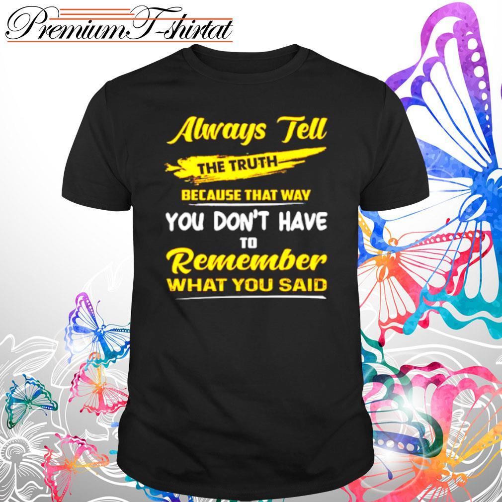 Always Tell The Truth shirt