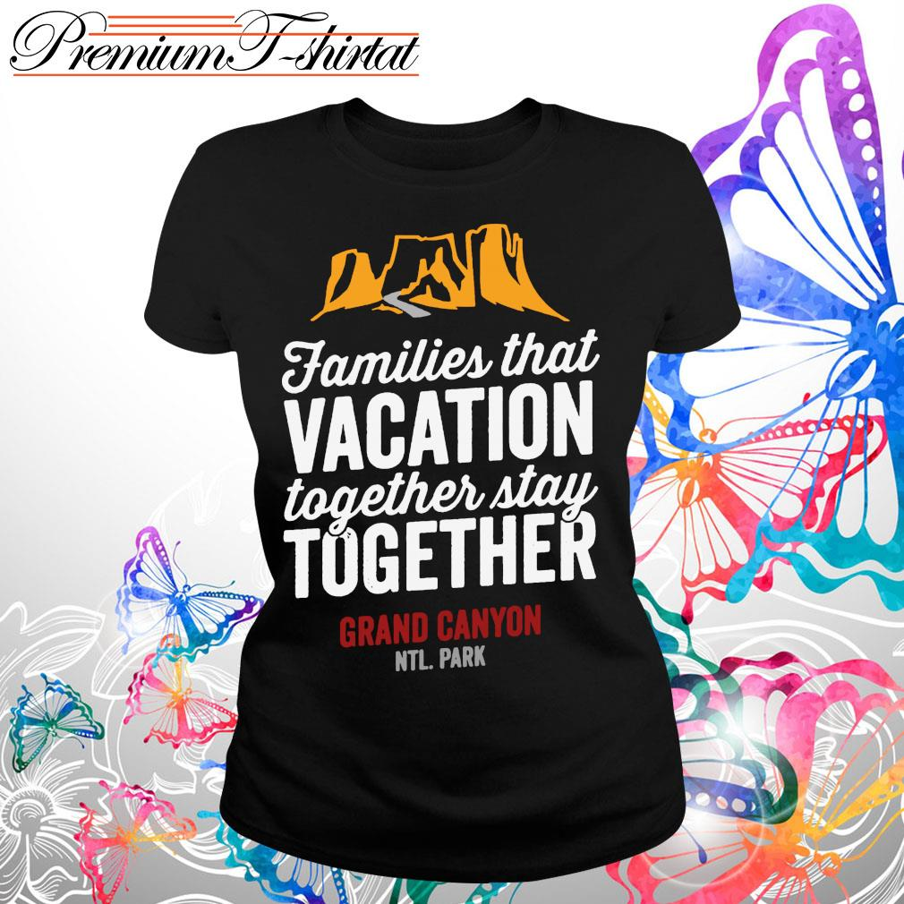 Families that vacation together stay together grand canyon s Ladies tee
