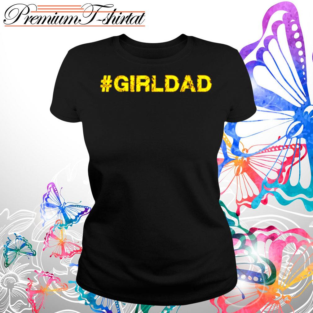 #girldad girl dad father s Ladies tee