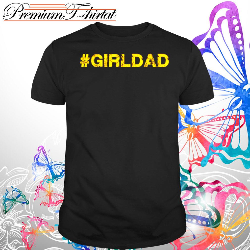 #girldad girl dad father shirt