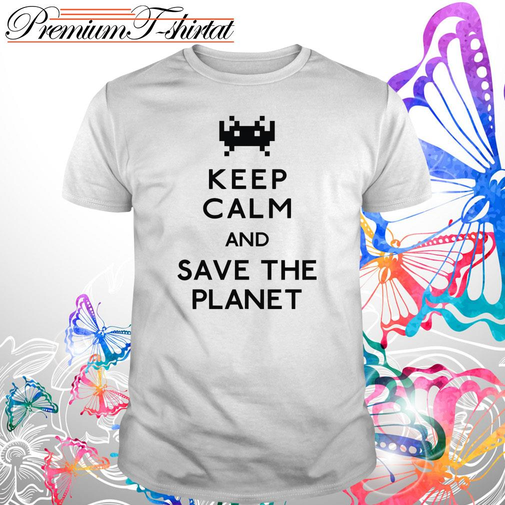 Keep calm and save the planet s Shirt