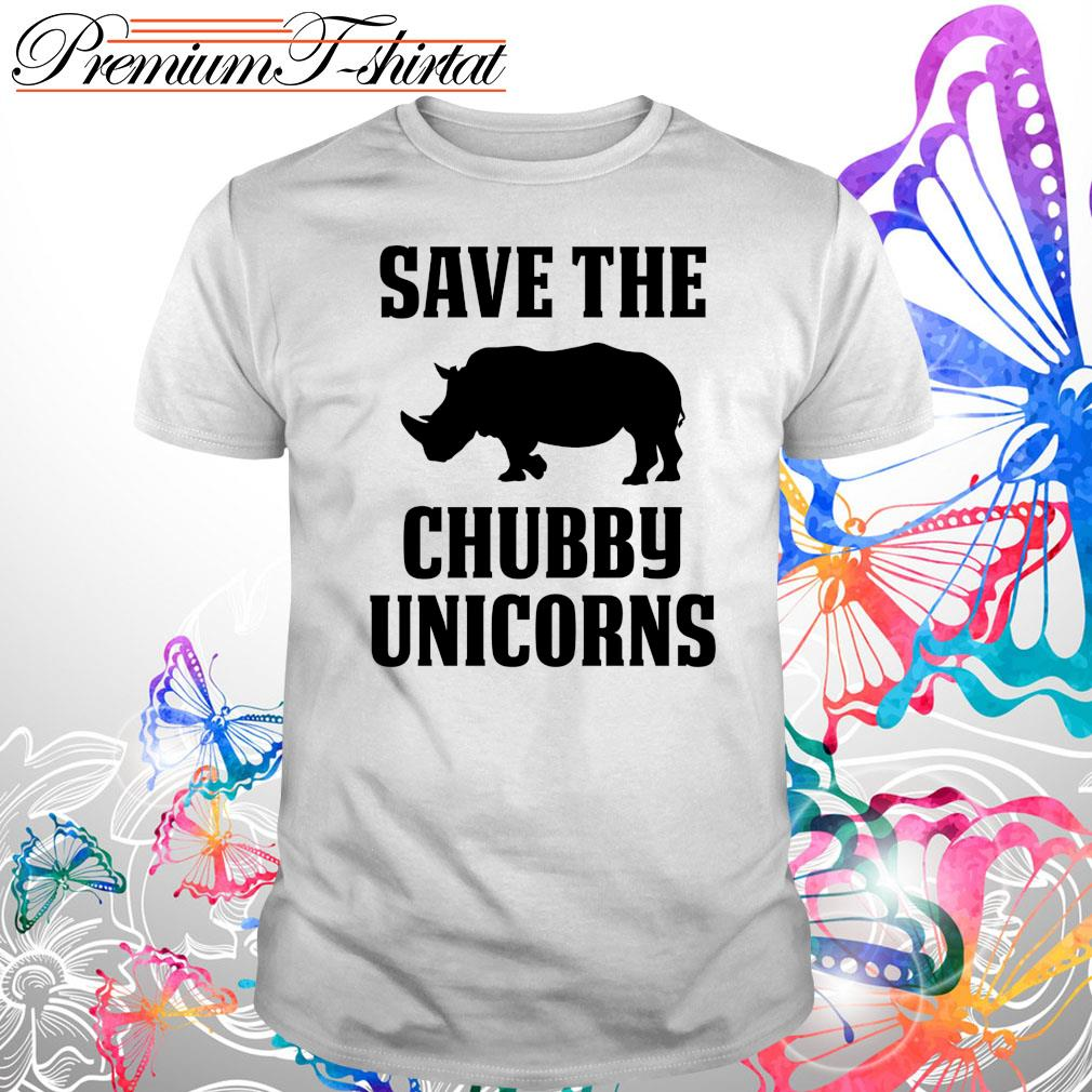 Save the Chubby Unicorns s Shirt