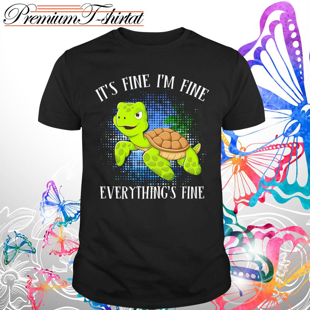 Turtle it's fine I'm fine everything's fine shirt