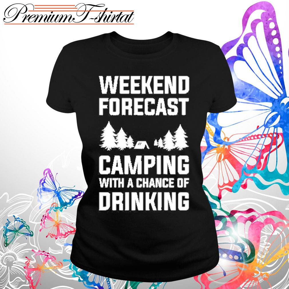 Weekend forecast camping with a chance of drinking s Ladies tee