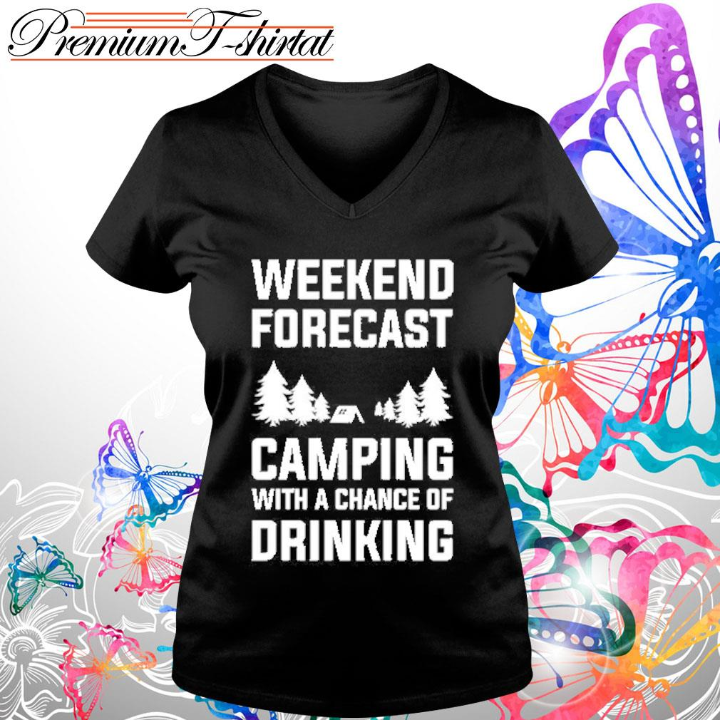 Weekend forecast camping with a chance of drinking s V-neck t-shirt