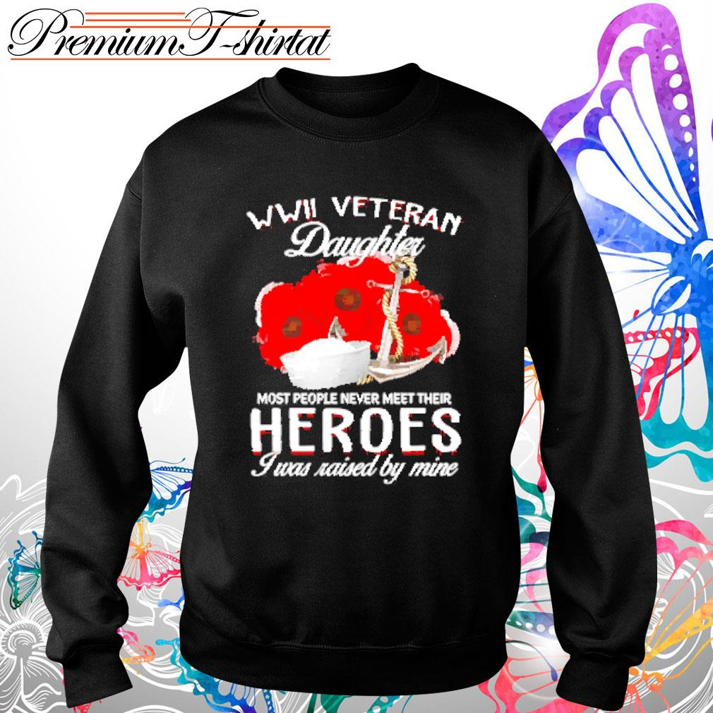 WWII Veteran Daughter most people never meet their heroes I was raised by mine s Sweater