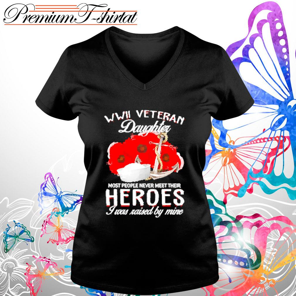 WWII Veteran Daughter most people never meet their heroes I was raised by mine s V-neck t-shirt