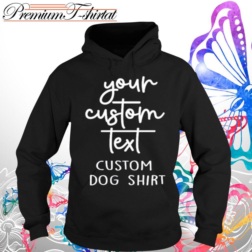 Your custom text custom dog s Hoodie